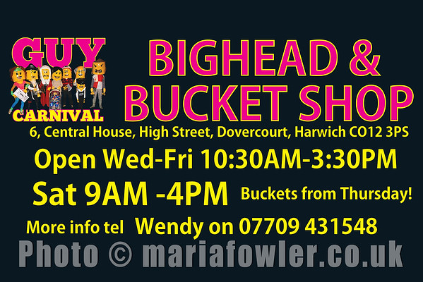 This years GUY Carnival 'Bighead & Bucket Shop' is located at  6, Central House, High Street, Dovercourt, Harwich CO12 3PS. OPEN Wed-Fri 10:30-15:30 Sat 9-16:00  Buckets from Thursday! To reserve a bighead, Tel Wendy on 07709 431548